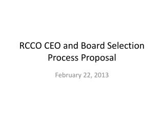 RCCO CEO and Board Selection Process Proposal