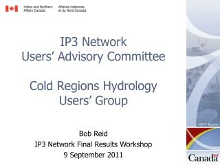 IP3 Network  Users' Advisory Committee  Cold Regions Hydrology  Users' Group