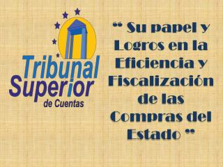 """"""" Su papel y Logros en la Eficiencia y Fiscalización de las Compras del Estado """""""