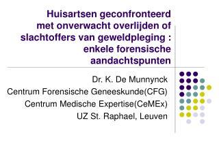 Dr. K. De Munnynck Centrum Forensische Geneeskunde(CFG) Centrum Medische Expertise(CeMEx)