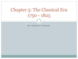 Chapter 5: The Classical Era 1750 - 1825