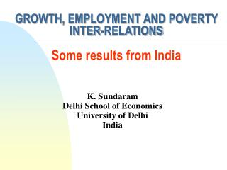 GROWTH, EMPLOYMENT AND POVERTY INTER-RELATIONS Some results from India