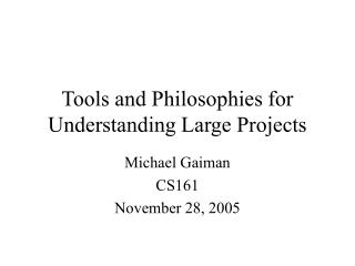 Tools and Philosophies for Understanding Large Projects