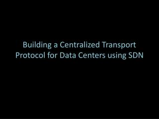 Building a Centralized Transport Protocol for Data Centers using SDN