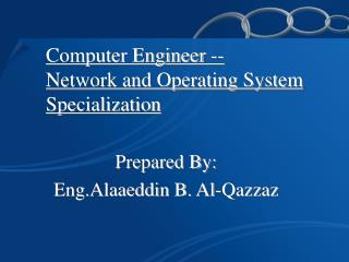 Computer Engineer --  Network and Operating System Specialization