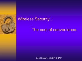 Wireless Security… 	     The cost of convenience.