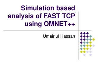 Simulation based analysis of FAST TCP using OMNET++