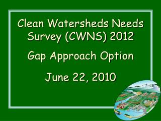 Clean Watersheds Needs Survey (CWNS) 2012 Gap Approach Option June 22, 2010