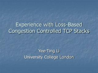 Experience with Loss-Based Congestion Controlled TCP Stacks