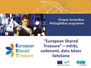 """"""" European Shared Treasure """" – mērķi, uzdevumi, datu bāzes lietošana"""