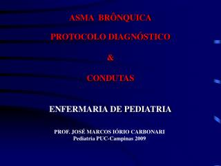 ASMA  BRÔNQUICA PROTOCOLO DIAGNÓSTICO & CONDUTAS ENFERMARIA DE PEDIATRIA