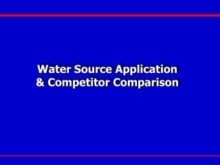 Water Source Application & Competitor Comparison