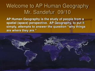 Welcome to AP Human Geography Mr.  Sandefur   09/10