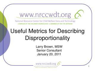 Useful Metrics for Describing Disproportionality