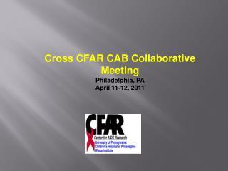 Cross CFAR CAB Collaborative Meeting Philadelphia, PA April 11-12, 2011