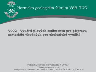 V002 - Využití jílových sedimentů pro přípravu materiálů vhodných pro ekologické využití