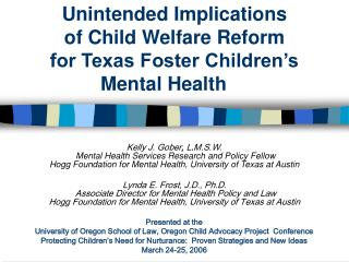Unintended Implications  of Child Welfare Reform  for Texas Foster Children's  Mental Health