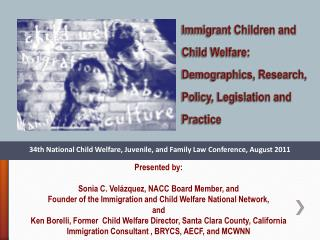 Immigrant Children and Child Welfare: Demographics, Research, Policy, Legislation and Practice