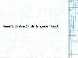 Tema 5. Evaluación del lenguaje infantil.