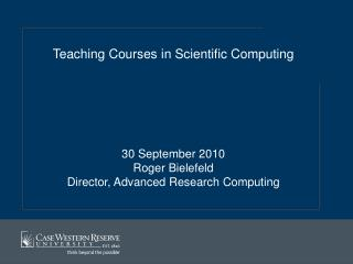 Teaching Courses in Scientific Computing 30 September 2010 Roger Bielefeld