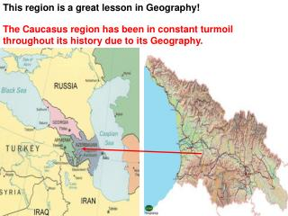 The Caucasus region has been in constant turmoil throughout its history due to its Geography.