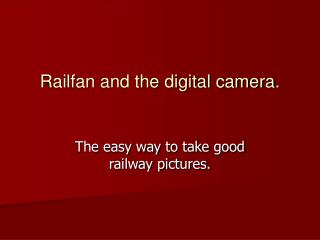 Railfan and the digital camera.