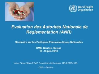 Séminaire sur les Politiques Pharmaceutiques Nationales OMS, Genève, Suisse 14 -18 juin 2010