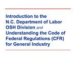 Introduction to the  N.C. Department of Labor  OSH Division and Understanding the Code of Federal Regulations CFR for Ge