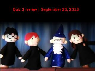 Quiz 3 review | September 25, 2013