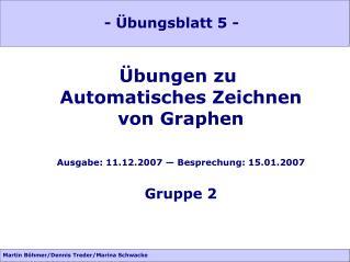 Übungen zu  Automatisches Zeichnen von Graphen Ausgabe: 11.12.2007 — Besprechung: 15.01.2007