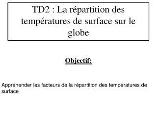 Objectif: Appréhender les facteurs de la répartition des températures de surface