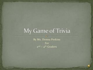 My Game of Trivia