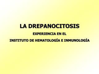 LA DREPANOCITOSIS EXPERIENCIA EN EL  INSTITUTO DE HEMATOLOGÍA E INMUNOLOGÍA