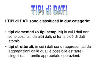 I TIPI di DATI sono classificati in due categorie: