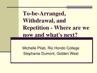 To-be-Arranged, Withdrawal, and Repetition - Where are we now and what's next?
