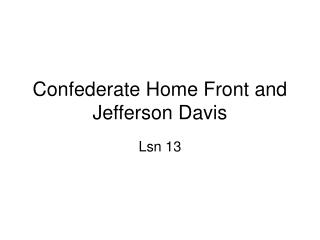 Confederate Home Front and Jefferson Davis