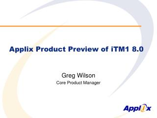 Applix Product Preview of iTM1 8.0