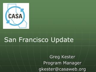 Greg Kester Program Manager gkester@casaweb