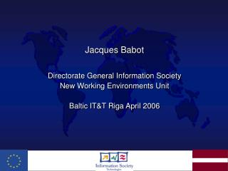 Jacques Babot Directorate General Information Society  New Working Environments Unit
