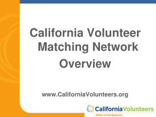 California Volunteer Matching Network Overview CaliforniaVolunteers