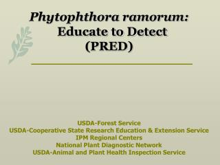 Phytophthora ramorum:   Educate to Detect PRED       USDA-Forest Service USDA-Cooperative State Research Education  Exte