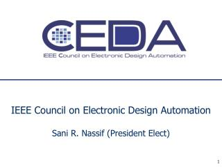IEEE Council on Electronic Design Automation Sani R. Nassif (President Elect)