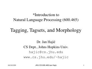 *Introduction to  Natural Language Processing (600.465) Tagging, Tagsets, and Morphology