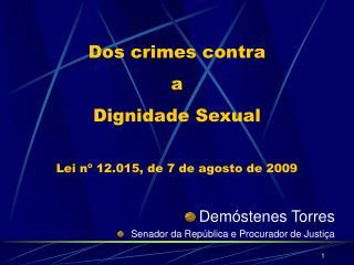 Dos crimes contra a Dignidade Sexual Lei nº 12.015, de 7 de agosto de 2009