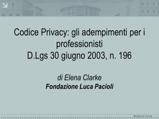 Codice in materia di protezione dei dati personali D. Lgs. 30 giugno 2003, n. 196