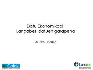 Datu Ekonomikoak Langabezi datuen garapena 2013ko Urtarrila