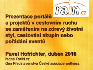 Výběr portálů: 1998  BOROVICE .cz 2001 FiremniAkce.cz 2002  Romanticke Pobyty.cz