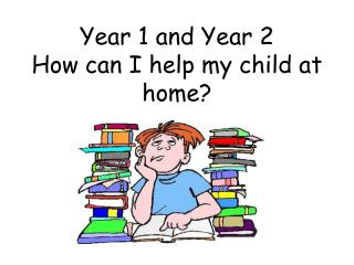 Year 1 and Year 2 How can I help my child at home?