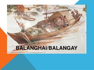 BALANGHAI/BALANGAY