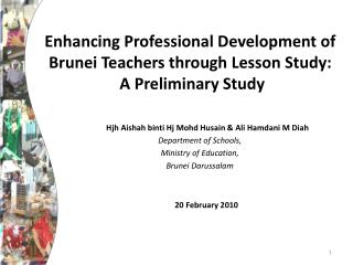 Enhancing Professional Development of Brunei Teachers through Lesson Study:  A Preliminary Study